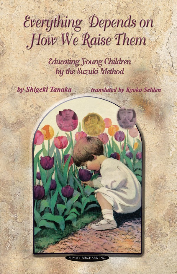 Everything Depends on How We Raise Them: Educating Young Children by the Suzuki Method